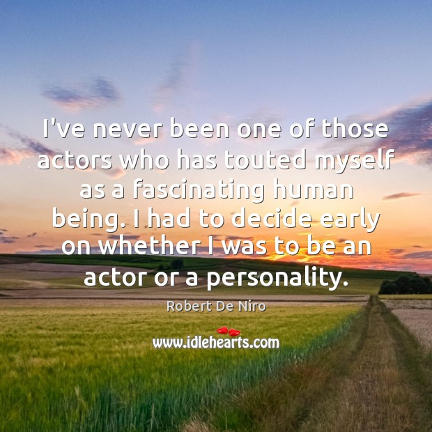 I've never been one of those actors who has touted myself as Image