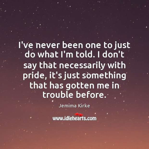 I've never been one to just do what I'm told. I don't Jemima Kirke Picture Quote