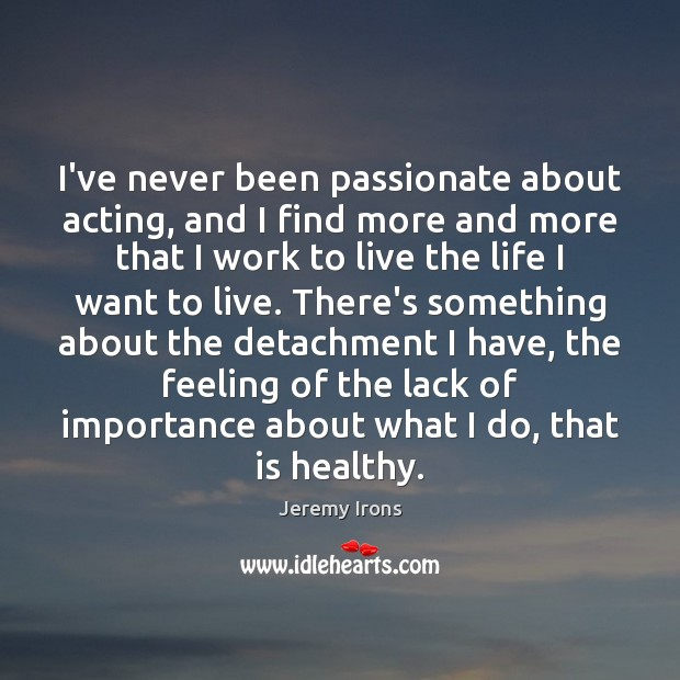 I've never been passionate about acting, and I find more and more Image