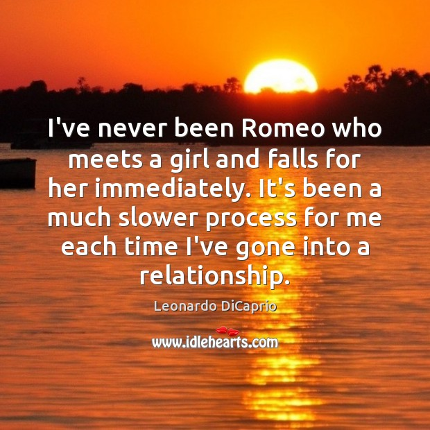 I've never been Romeo who meets a girl and falls for her Leonardo DiCaprio Picture Quote