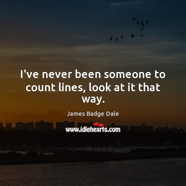 I've never been someone to count lines, look at it that way. Image