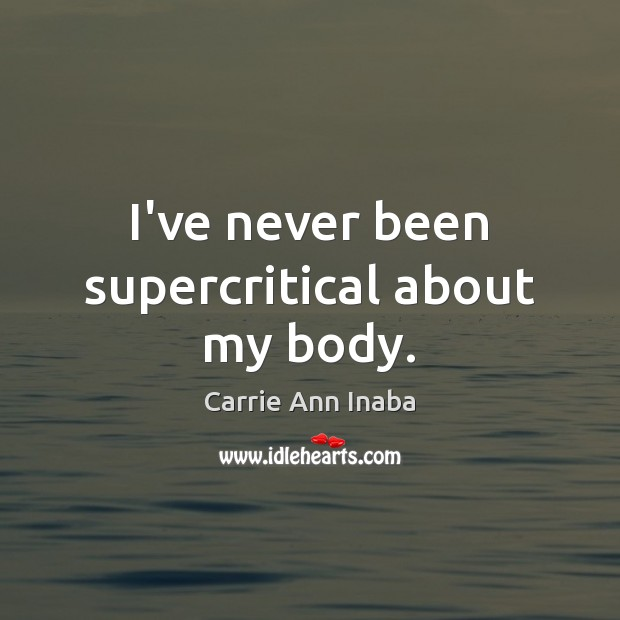 I've never been supercritical about my body. Image