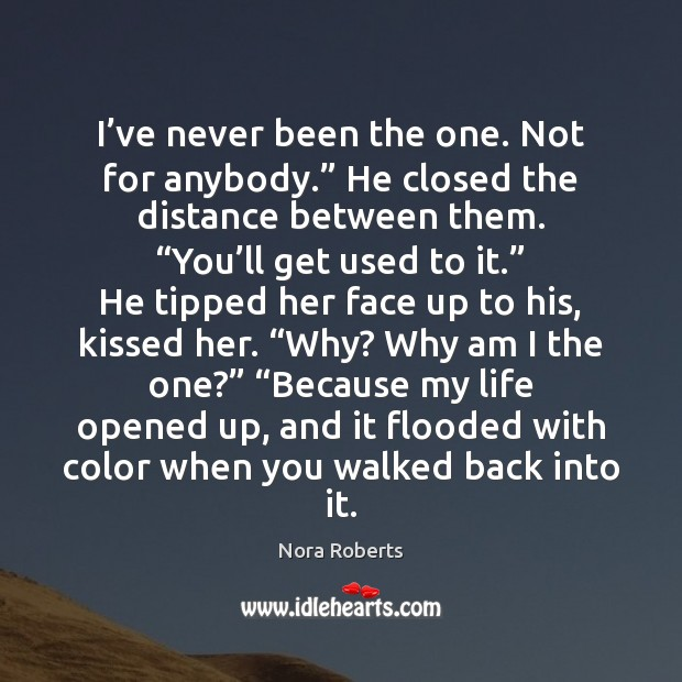 """I've never been the one. Not for anybody."""" He closed the Nora Roberts Picture Quote"""