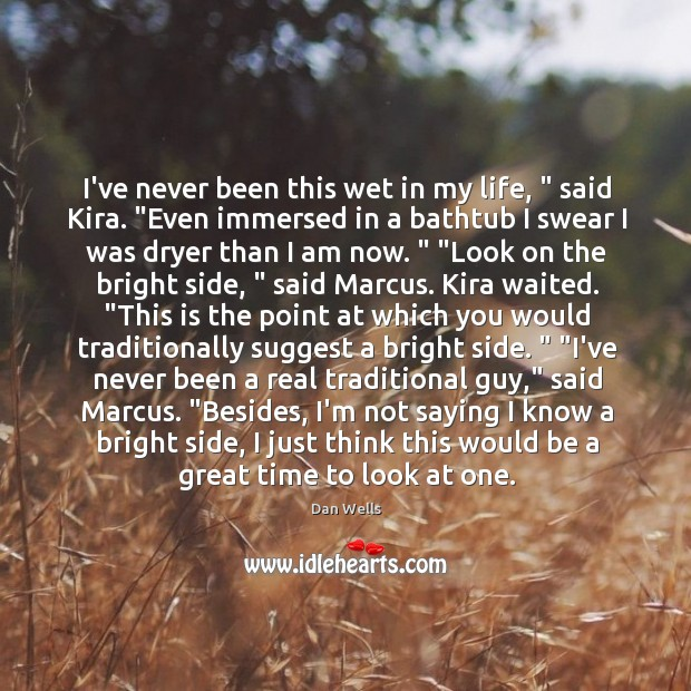"""I've never been this wet in my life, """" said Kira. """"Even immersed Dan Wells Picture Quote"""