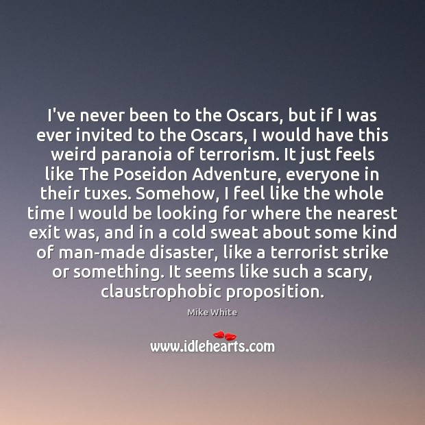 I've never been to the Oscars, but if I was ever invited Mike White Picture Quote