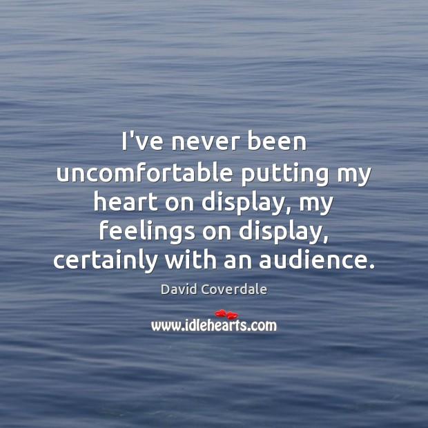 I've never been uncomfortable putting my heart on display, my feelings on Image