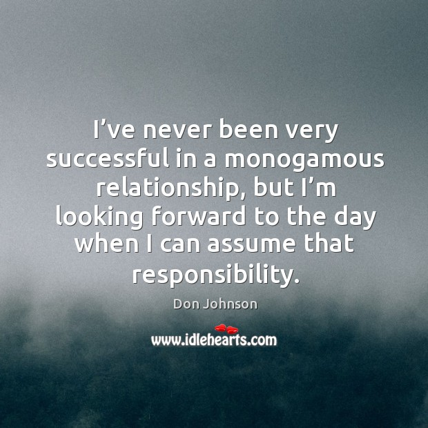 I've never been very successful in a monogamous relationship, but I'm looking forward to Don Johnson Picture Quote