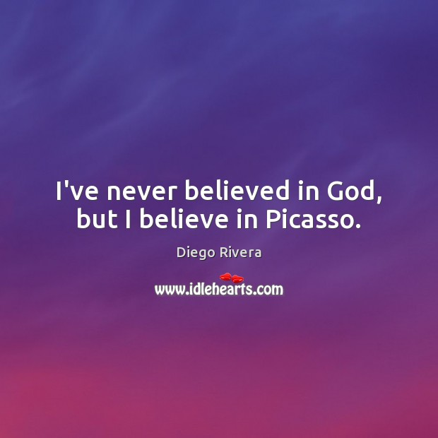 I've never believed in God, but I believe in Picasso. Image