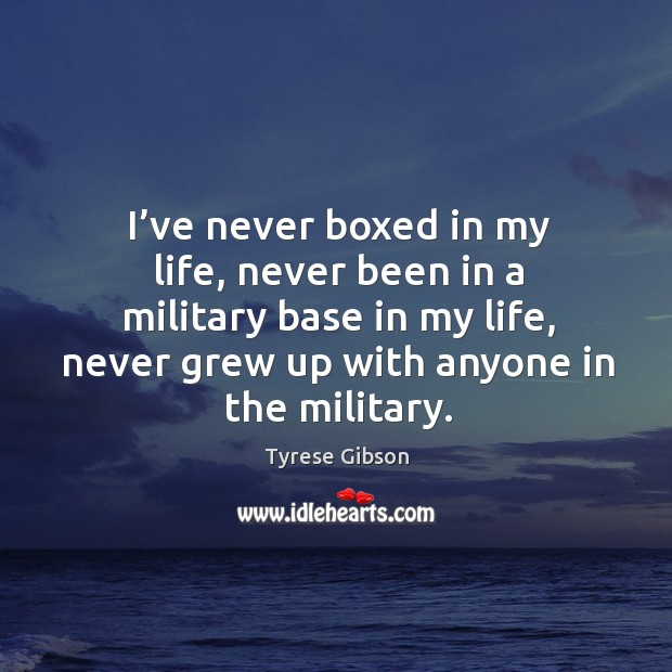 Image, I've never boxed in my life, never been in a military base in my life
