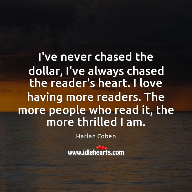 Image, I've never chased the dollar, I've always chased the reader's heart. I