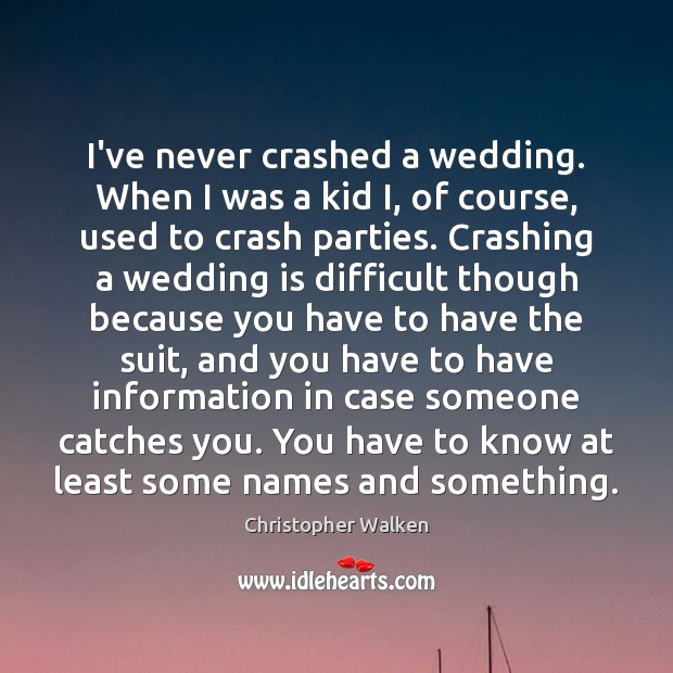 I've never crashed a wedding. When I was a kid I, of Wedding Quotes Image