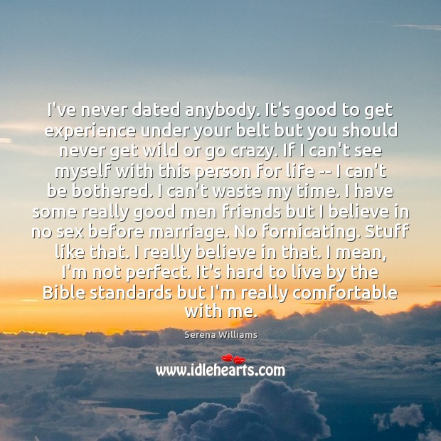 I've never dated anybody. It's good to get experience under your belt Serena Williams Picture Quote