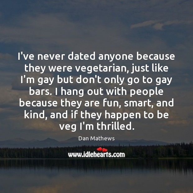 Image, I've never dated anyone because they were vegetarian, just like I'm gay