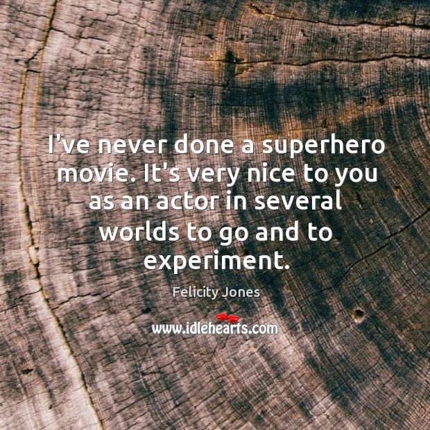 I've never done a superhero movie. It's very nice to you as Felicity Jones Picture Quote