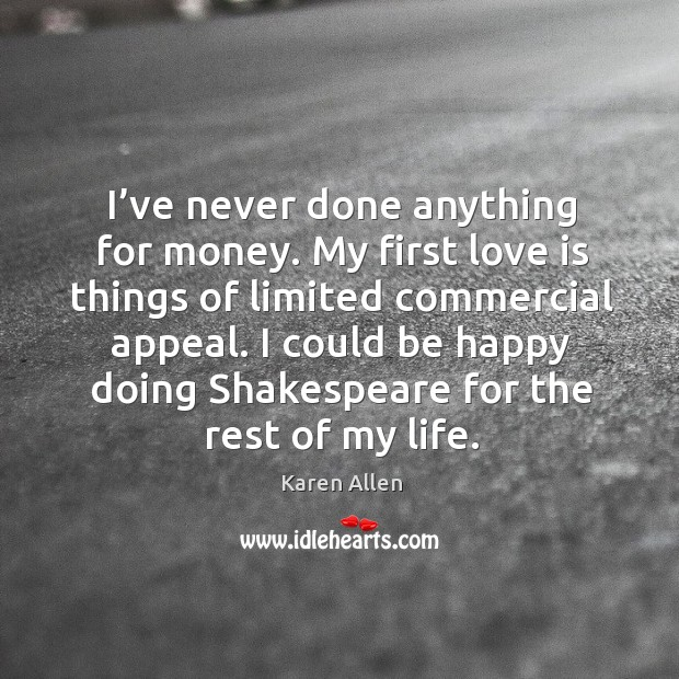 I've never done anything for money. My first love is things of limited commercial appeal. Image