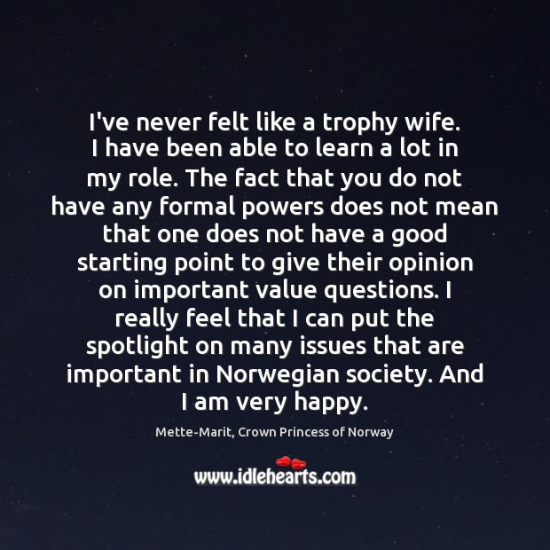 Image, I've never felt like a trophy wife. I have been able to