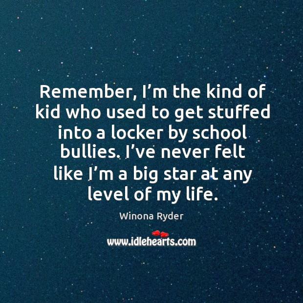 I've never felt like I'm a big star at any level of my life. Image