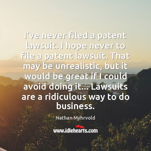 Image, I've never filed a patent lawsuit. I hope never to file a