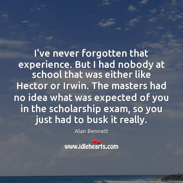 Image, I've never forgotten that experience. But I had nobody at school that