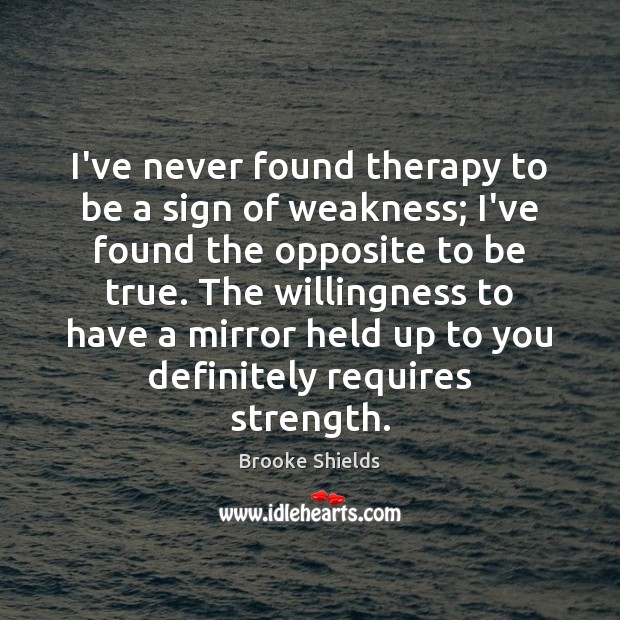 I've never found therapy to be a sign of weakness; I've found Image