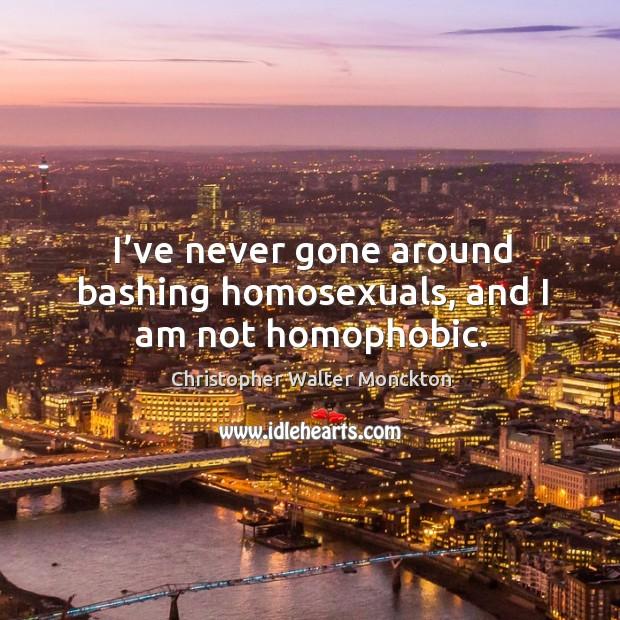 I've never gone around bashing homosexuals, and I am not homophobic. Image