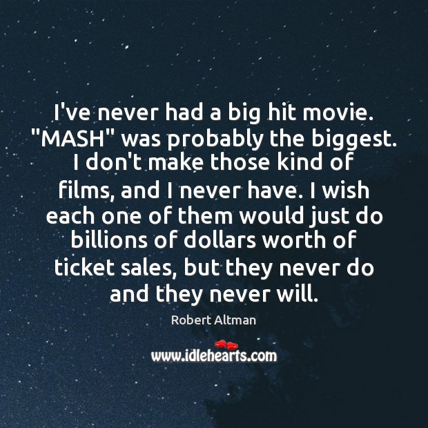 """I've never had a big hit movie. """"MASH"""" was probably the biggest. Robert Altman Picture Quote"""