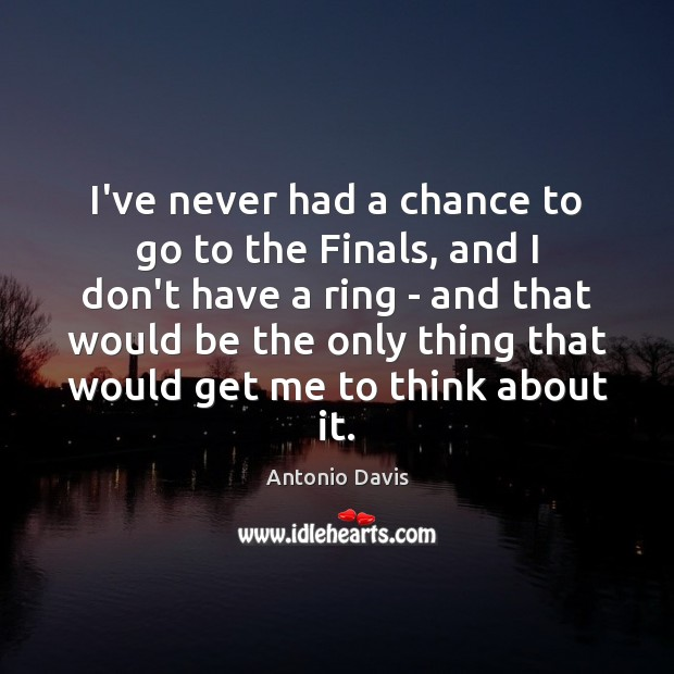 Image, I've never had a chance to go to the Finals, and I