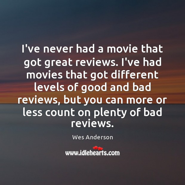 Image, I've never had a movie that got great reviews. I've had movies