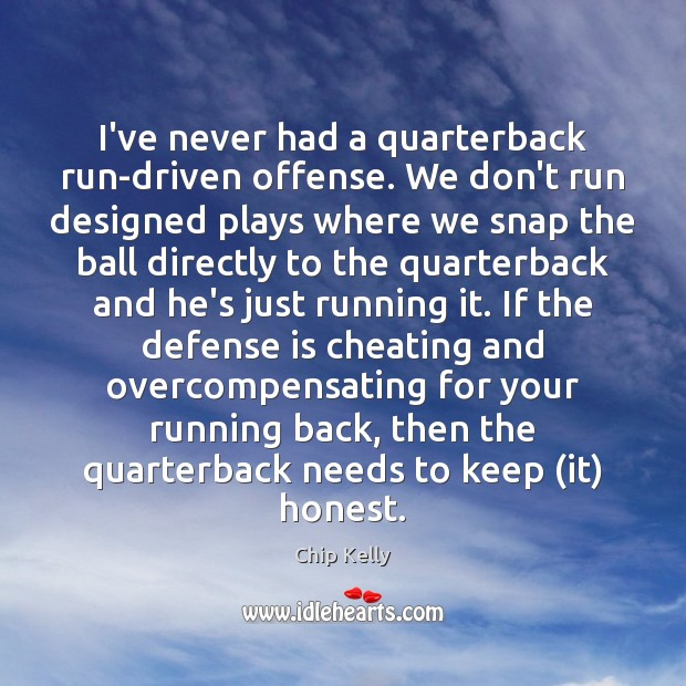 I've never had a quarterback run-driven offense. We don't run designed plays Cheating Quotes Image