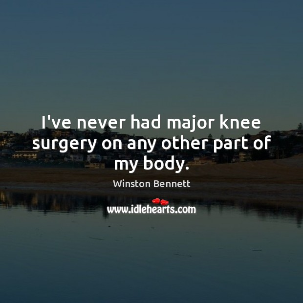 Image, I've never had major knee surgery on any other part of my body.