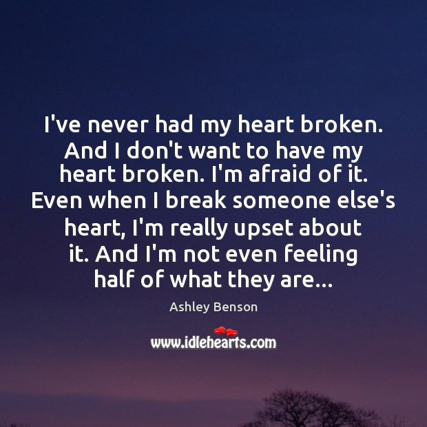 I've never had my heart broken. And I don't want to have Image