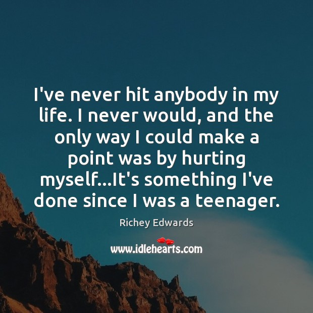 I've never hit anybody in my life. I never would, and the Richey Edwards Picture Quote