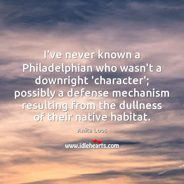 Image, I've never known a Philadelphian who wasn't a downright 'character'; possibly a