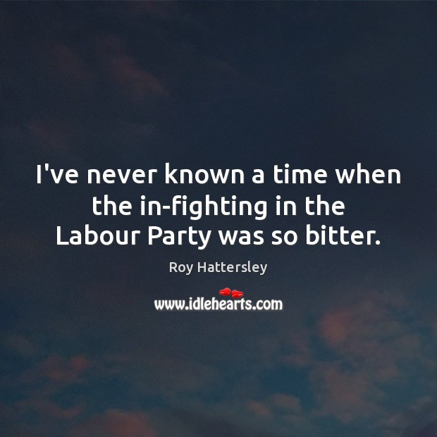 I've never known a time when the in-fighting in the Labour Party was so bitter. Image
