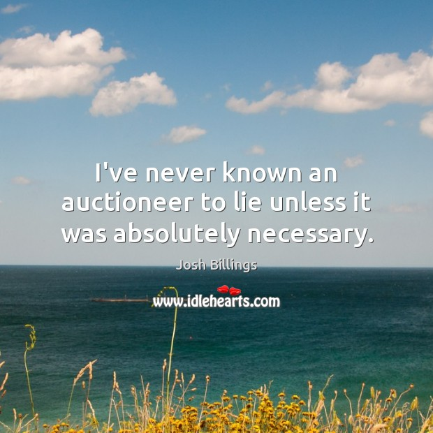 I've never known an auctioneer to lie unless it was absolutely necessary. Image