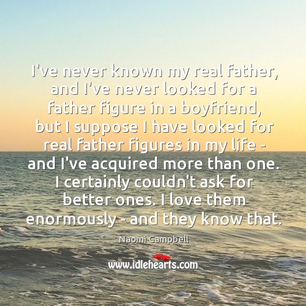 I've never known my real father, and I've never looked for a Image