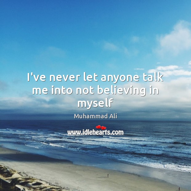 I've never let anyone talk me into not believing in myself Muhammad Ali Picture Quote