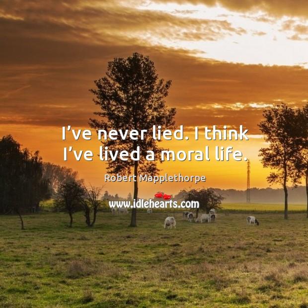 I've never lied. I think I've lived a moral life. Image