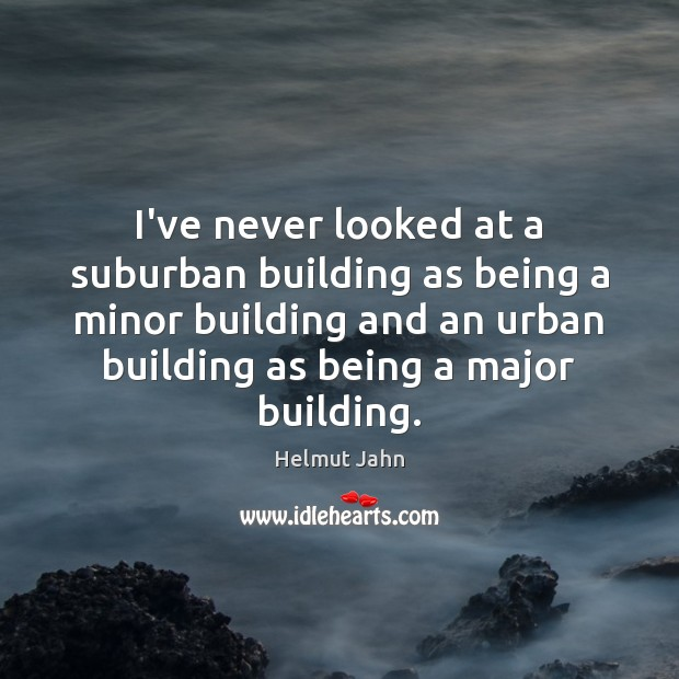 I've never looked at a suburban building as being a minor building Image
