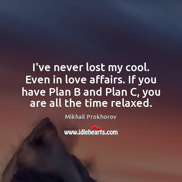 I've never lost my cool. Even in love affairs. If you have Mikhail Prokhorov Picture Quote