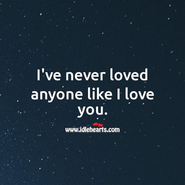 Image, I've never loved anyone like I love you.