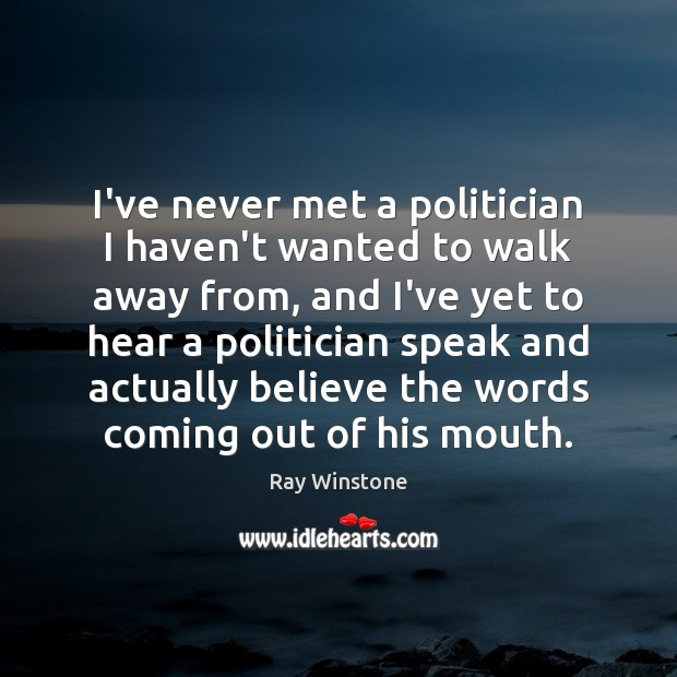 I've never met a politician I haven't wanted to walk away from, Image