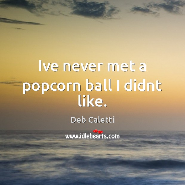 Ive never met a popcorn ball I didnt like. Image