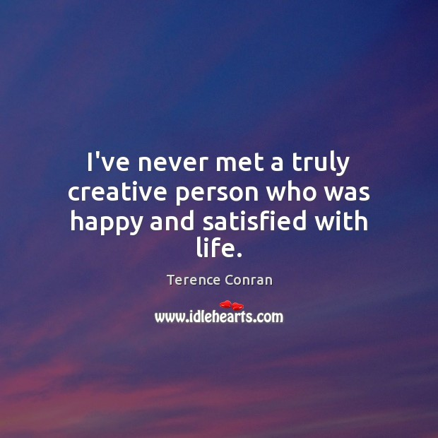 I've never met a truly creative person who was happy and satisfied with life. Image