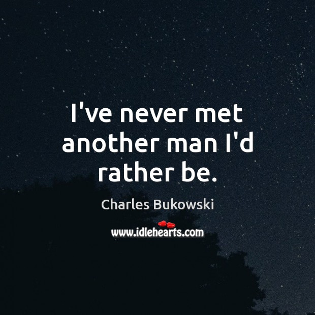 I've never met another man I'd rather be. Image