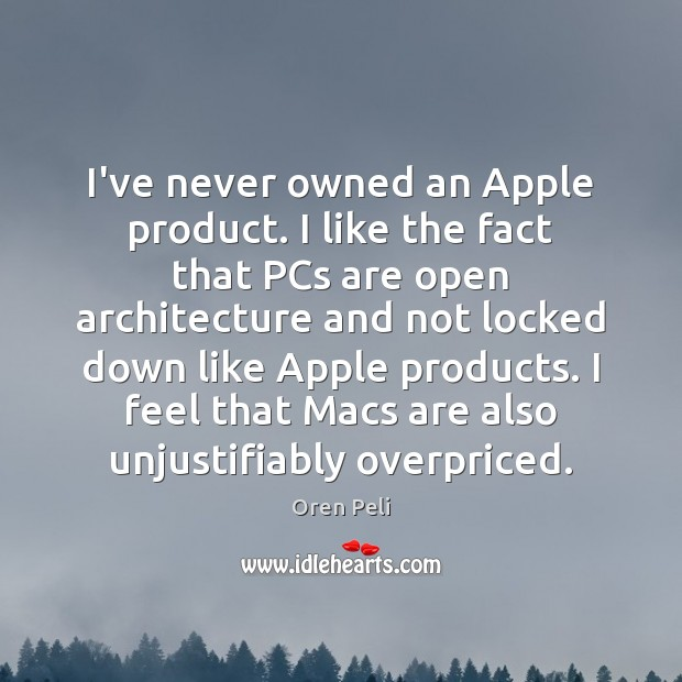 I've never owned an Apple product. I like the fact that PCs Image