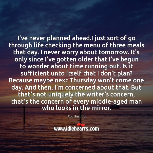 I've never planned ahead.I just sort of go through life checking Plan Quotes Image