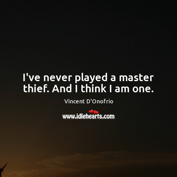 Image, I've never played a master thief. And I think I am one.