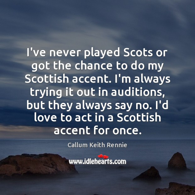 Image, I've never played Scots or got the chance to do my Scottish