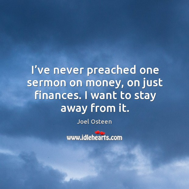 Image, I've never preached one sermon on money, on just finances. I want to stay away from it.